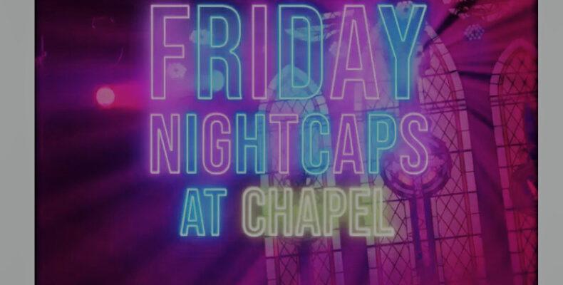 Friday Nightcaps at Chapeloffchapel